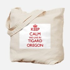 Keep calm we live in Tigard Oregon Tote Bag