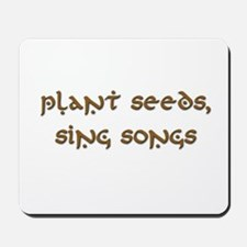 Plant Seeds, Sing Songs 9 Mousepad