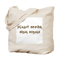 Plant Seeds, Sing Songs 9 Tote Bag