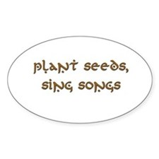 Plant Seeds, Sing Songs 9 Oval Decal