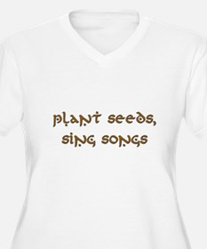 Plant Seeds, Sing Songs 9 T-Shirt
