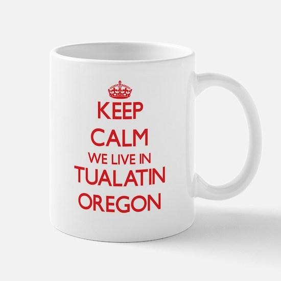 Keep calm we live in Tualatin Oregon Mugs