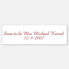 Soon to be Mrs Michael Kervel Bumper Bumper Bumper Sticker