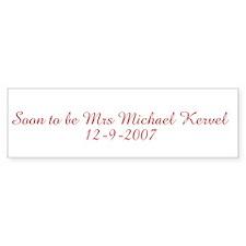 Soon to be Mrs Michael Kervel Bumper Bumper Sticker
