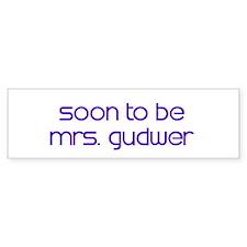 Soon to be Mrs. Gudwer Bumper Bumper Sticker