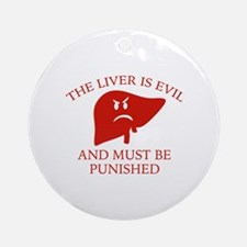 The Liver Is Evil Ornament (Round)