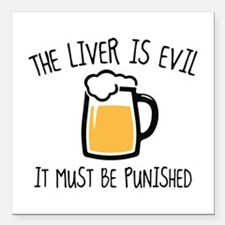 "The Liver Is Evil Square Car Magnet 3"" x 3"""