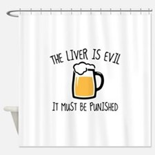 The Liver Is Evil Shower Curtain