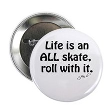 Life is an ALL Skate Button