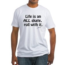 Life is an ALL Skate Shirt