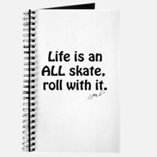 Life is an ALL Skate Journal