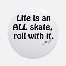 Life is an ALL Skate Ornament (Round)