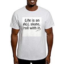 Life is an ALL Skate T-Shirt