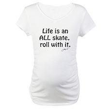 Life is an ALL Skate Shirt