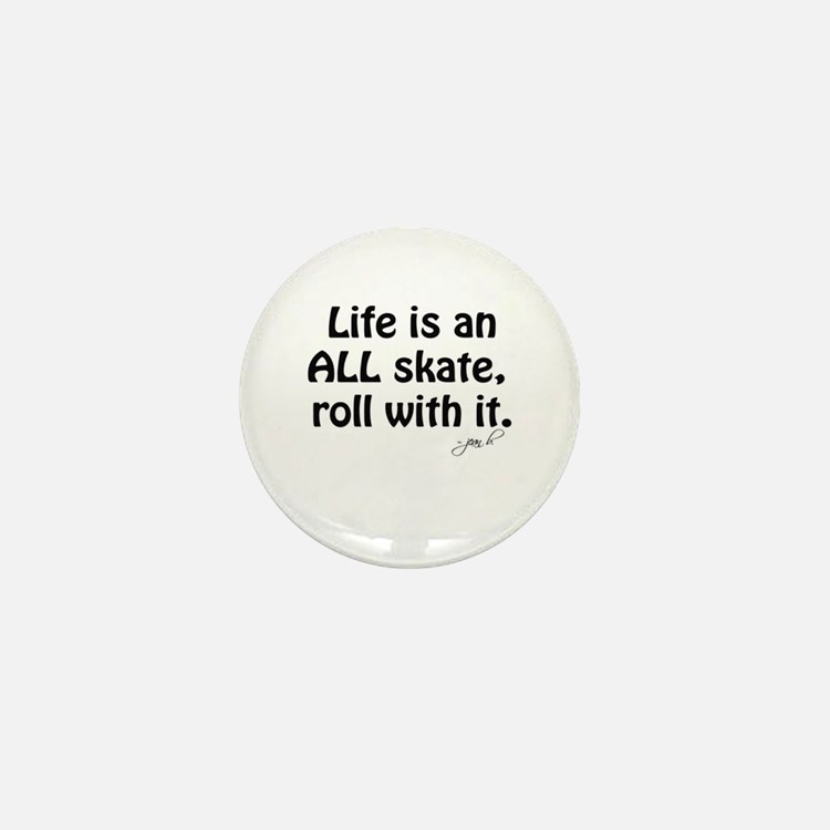 Life is an ALL Skate Mini Button