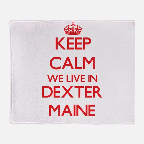 Keep calm we live in Dexter Maine Throw Blanket