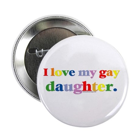 I love my gay daughter. Button