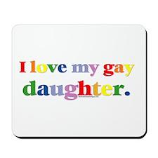 I love my gay daughter. Mousepad