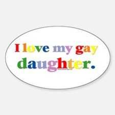 I love my gay daughter. Oval Decal