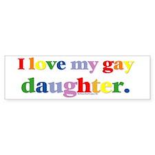 I love my gay daughter. Bumper Bumper Sticker