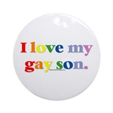 I love my gay son. Ornament (Round)