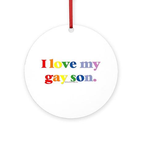 I love my gay son. Ornament (Round)