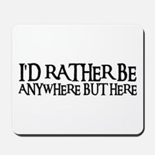 I'D RATHER BE ANYWHERE Mousepad