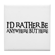 I'D RATHER BE ANYWHERE Tile Coaster