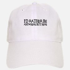 I'D RATHER BE ANYWHERE Baseball Baseball Cap