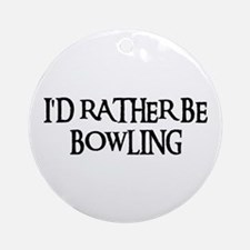 I'D RATHER BE BOWLING Ornament (Round)