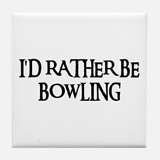 I'D RATHER BE BOWLING Tile Coaster