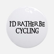 I'D RATHER BE CYCLING Ornament (Round)