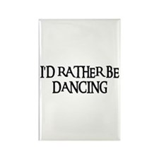 I'D RATHER BE DANCING Rectangle Magnet