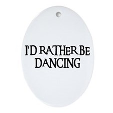 I'D RATHER BE DANCING Oval Ornament