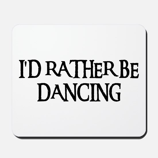 I'D RATHER BE DANCING Mousepad