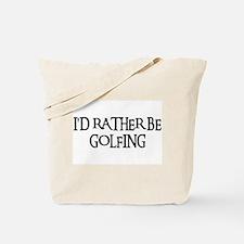 I'D RATHER BE GOLFING Tote Bag