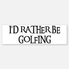 I'D RATHER BE GOLFING Bumper Bumper Bumper Sticker