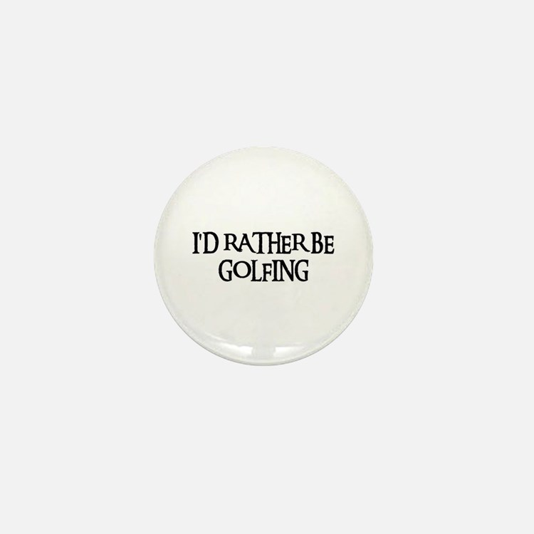 I'D RATHER BE GOLFING Mini Button