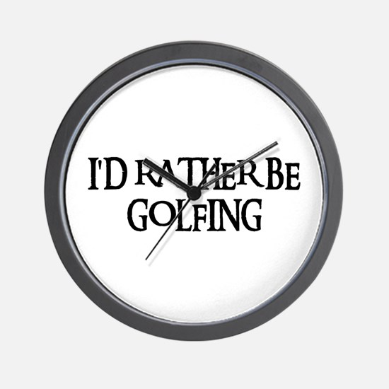 I'D RATHER BE GOLFING Wall Clock
