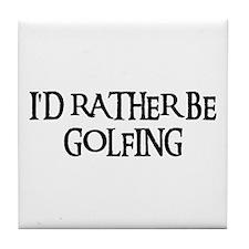 I'D RATHER BE GOLFING Tile Coaster