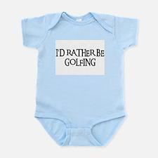 I'D RATHER BE GOLFING Infant Bodysuit