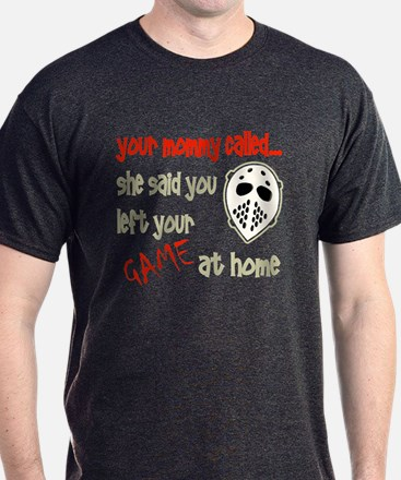 Hey Goalie, Your Mommy Called T-Shirt
