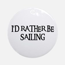 I'D RATHER BE SAILING Ornament (Round)