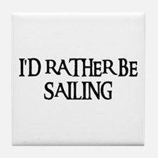 I'D RATHER BE SAILING Tile Coaster