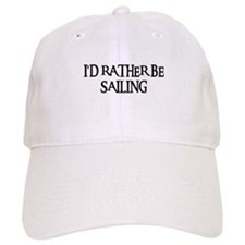 I'D RATHER BE SAILING Baseball Cap