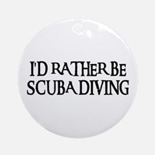 I'D RATHER BE SCUBA DIVING Ornament (Round)