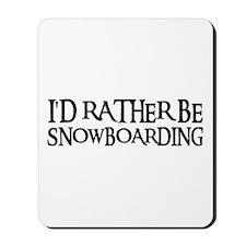 I'D RATHER BE SNOWBOARDING Mousepad
