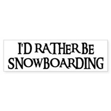 I'D RATHER BE SNOWBOARDING Bumper Car Sticker