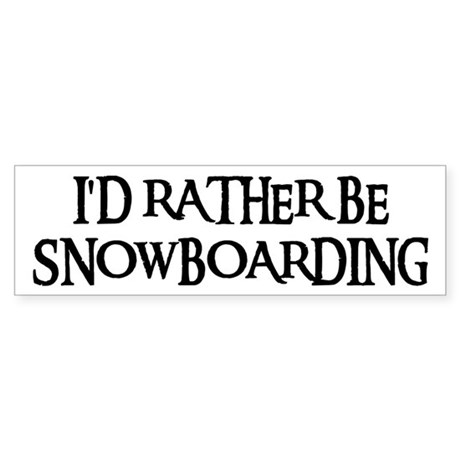 I'D RATHER BE SNOWBOARDING Bumper Sticker