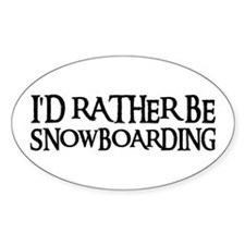 I'D RATHER BE SNOWBOARDING Oval Decal